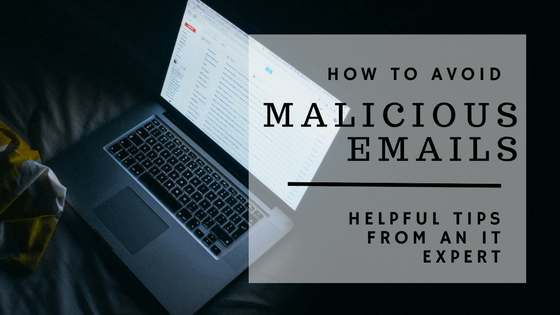 Avoid Malicious Emails: Helpful Tips from an IT Expert ...