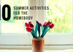 10 Summer Activities for the Homebody