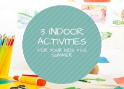 3 Indoor Activities for Your Kids This Summer