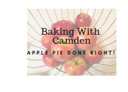 Baking With Camden – Apple Pie Done Right!
