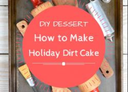DIY Dessert: How to Make Holiday Dirt Cake