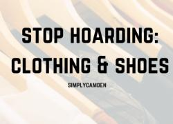 Stop Hoarding: Clothing & Shoes