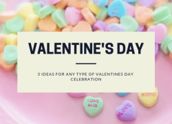 3 Ideas for Any Kind of Valentine's Day Celebration