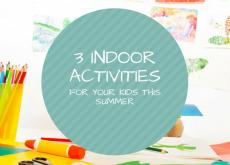 3 Indoor Activities for Your Kids This Summer