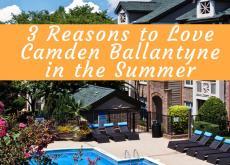 3 Reasons to Love Camden Ballantyne in the Summer!