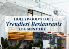 Hollywood's Top 3 Trendiest Restaurants You Must Try!