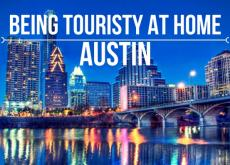 How to be touristy at home in Austin, TX