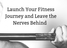 Launch Your Fitness Journey and Leave the Nerves Behind
