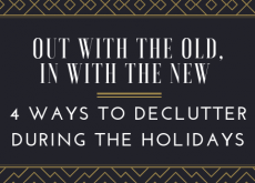 Out with the old, in with the new. 4 ways to declutter during the holidays.