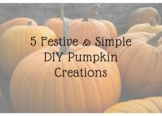 5 Festive and Simple DIY Pumpkin Creations