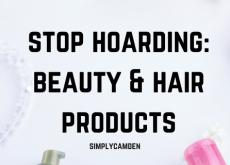 Stop Hoarding: Beauty & Hair Products