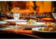 Top 4 restaurants to explore in the metro phoenix area