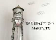 Top 5 Things to Do When Visiting Marfa, TX
