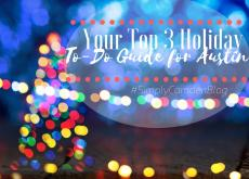 Your Top 3 Holiday To-Do Guide for Austin, Austin Christmas, Christmas in Austin, Christmas 2018