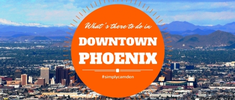 What to do in Downtown Phoenix