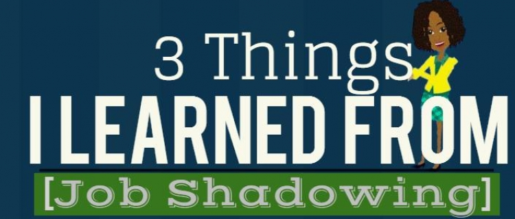3 things I learned while job shadowing