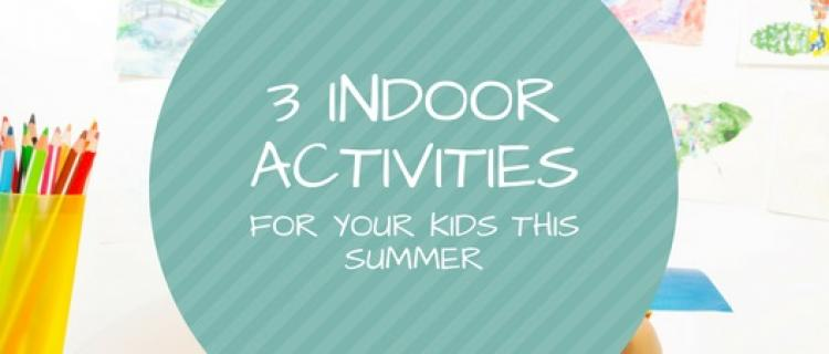 3 Indoor Activities For Your Kids This Summer Camdenliving Com