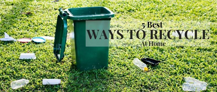 5 Best Ways to Recycle at Home