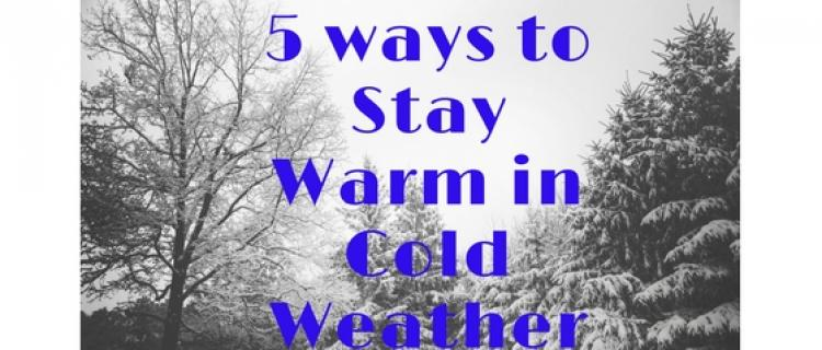 5 Ways to Stay Warm in Cold Weather