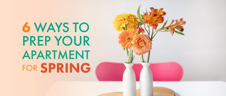 6 Ways to Prep Your Apartment for Spring