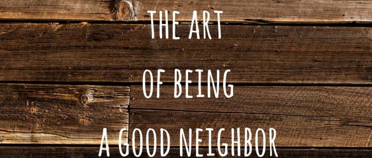 Ways to be a good neighbor