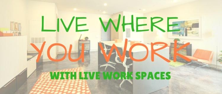 Live Where You Work with Live Work Spaces