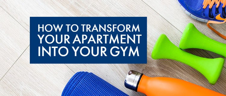 How to Transform your Apartment into your Gym