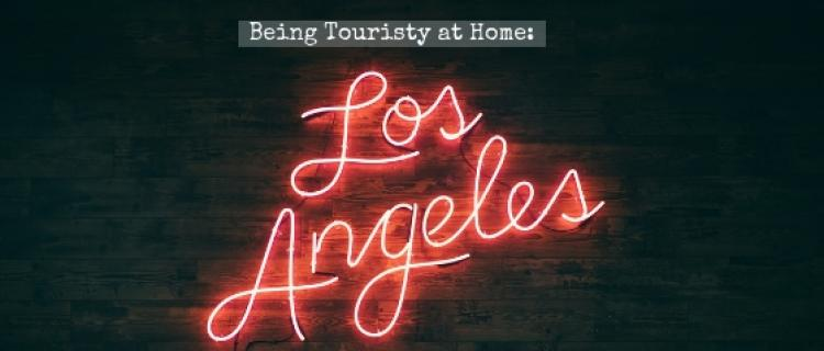 Being Touristy at Home: Los Angeles