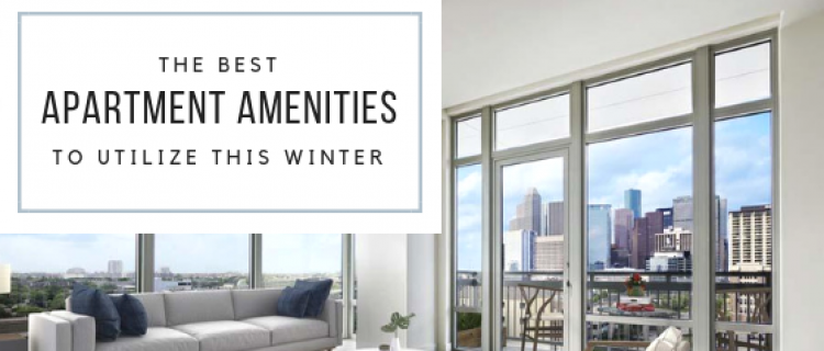 Best Apartment Amenities To Utilize This Winter
