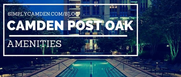 What Amenities Does Camden Post Oak Amenities?