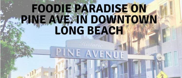Foodie Paradise on Pine Ave. in Downtown Long Beach
