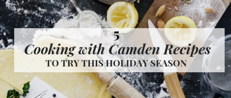 5 Cooking with Camden Recipes to Try this Holiday Season