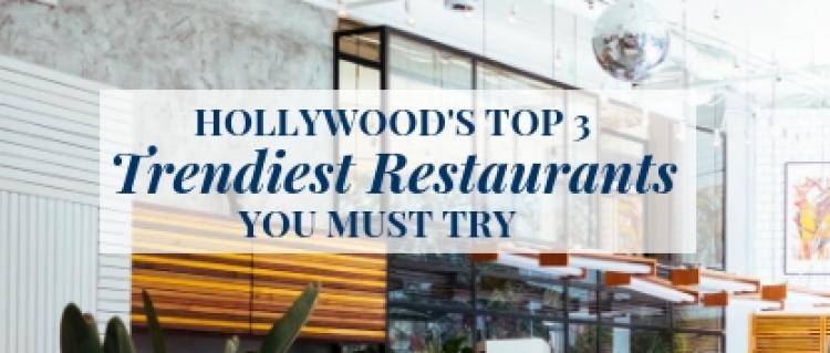 Hollywood's Top 3 Trendiest Restaurants You Must Try!