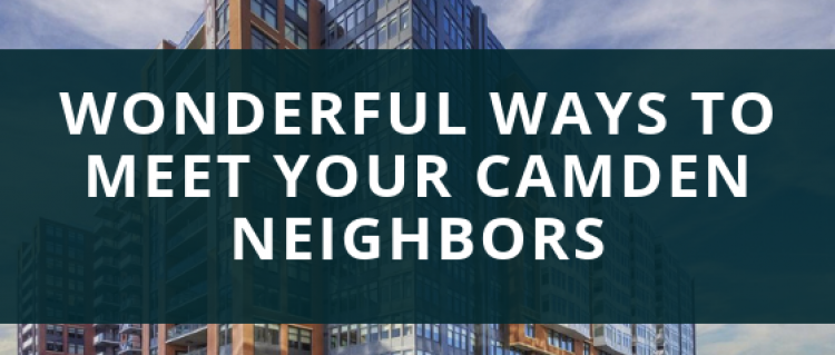 Wonderful Ways to Meet your Camden Neighbors