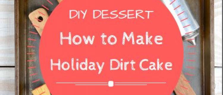 Diy Dessert How To Make Holiday Dirt Cake