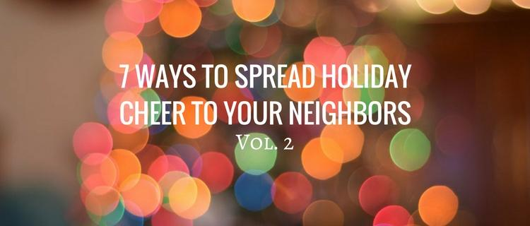7 Ways to Spread Holiday Cheer to Your Neighbors - Vol. 2