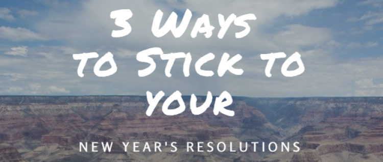 3 Ways to Stick to Your New Year's Resolutions this year