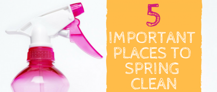 5 Important Places to Spring Clean