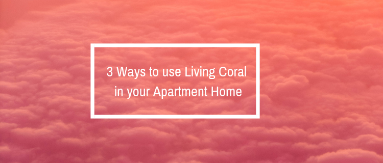 3 Ways to use Living Coral in your Apartment Home